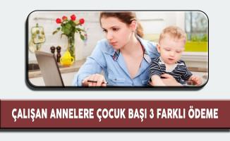 Çalışan Annelere Çocuk Başı Karşılıksız 3 Farklı Ödeme