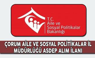 Çorum Aile ve Sosyal Politikalar İl Müdürlüğü ASDEP Alım İlanı