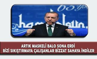 Cumhurbaşkanı Erdoğan: Artık Maskeli Balo Sona Erdi, Bizi Sıkıştırmaya Çalışanlar Bizzat Sahaya İndiler