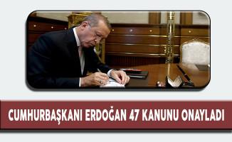 Cumhurbaşkanı Erdoğan Uluslararası Anlaşmaları Uygun Bulan 47 Kanunu Onayladı