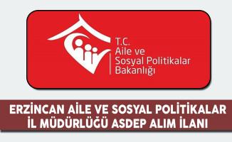 Erzincan Aile ve Sosyal Politikalar İl Müdürlüğü ASDEP Alım İlanı