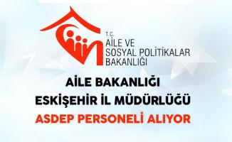 Eskişehir Aile ve Sosyal Politikalar İl Müdürlüğü ASDEP Personeli Alıyor