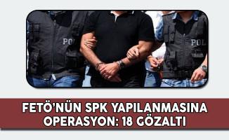 FETÖ'nün SPK Yapılanmasına Yönelik Operasyonda 18 Kişi Gözaltına Alındı