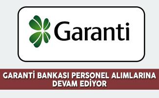 Garanti Bankası Personel Alımlarına Devam Ediyor