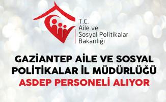 Gaziantep Aile ve Sosyal Politikalar İl Müdürlüğü ASDEP Personeli Alıyor