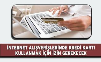 İnternet Alışverşlerinde Kredi Kartı Kullanmak İçin Artık İzin Gerekecek
