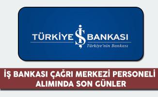 İş Bankası Çağrı Merkezi Memuru Alımında Son Günler