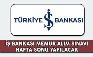 İş Bankası Memur Alım Sınavı Hafta Sonu Yapılacak