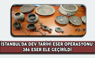 İstanbul'da Dev Tarihi Eser Operasyonu: 386 Eser Ele Geçirildi