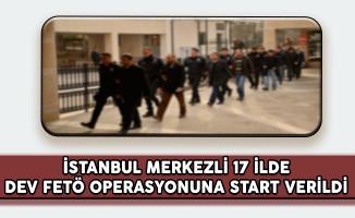 İstanbul Merkezli 17 İlde Dev FETÖ Operasyonuna Start Verildi !