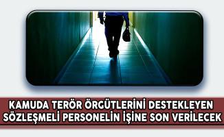 Kamuda Terör Örgütlerini Destekleyen Sözleşmeli Personelin İşine Son Verilecek