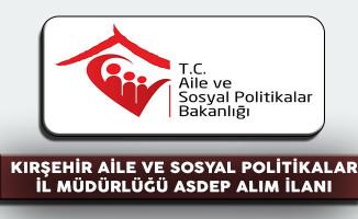 Kırşehir Aile ve Sosyal Politikalar İl Müdürlüğü ASDEP Alım İlanı