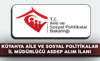 Kütahya Aile ve Sosyal Politikalar İl Müdürlüğü ASDEP Personeli Alıyor