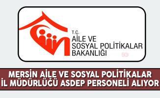 Mersin Aile ve Sosyal Politikalar İl Müdürlüğü ASDEP Personel Alım İlanı