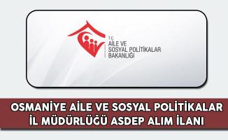 Osmaniye Aile ve Sosyal Politikalar İl Müdürlüğü ASDEP Alım İlanı