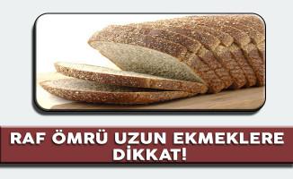 Raf Ömrü Uzun Ambalajlı Ekmeklere Dikkat!