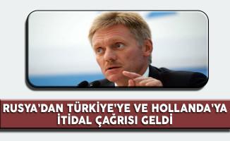 Rusya'dan Türkiye'ye ve Hollanda'ya İtidal Çağrısı Geldi