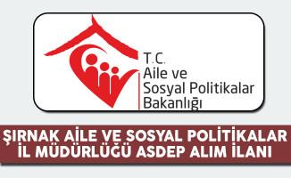 Şırnak Aile ve Sosyal Politikalar İl Müdürlüğü ASDEP Alım İlanı
