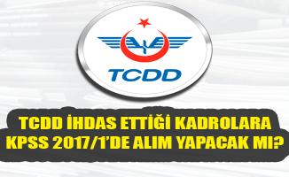 TCDD İhdas Ettiği Kadrolara KPSS 2017/1'de Alım Yapacak Mı?