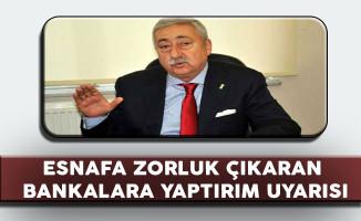 TESK Genel Başkanı: Esnafa Zorluk Çıkaran Bankalar Olumsuz Tavırlarından Vazgeçsin!