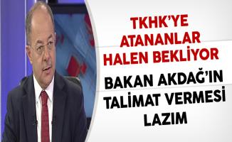 TKHK'ye KPSS İle Atananlar İçin Bakanın Talimat Vermesi Lazım