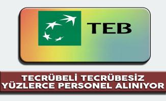 Türk Ekonomi Bankası (TEB) Tecrübeli Tecrübesiz Yüzlerce Personel Alımı Devam Ediyor