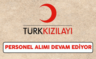 Türk Kızılayı Personel Alım Süreci Devam Ediyor