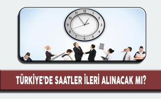 Türkiye'de Saatler İleri Alınacak mı?