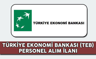 Türkiye Ekonomi Bankası (TEB) Personel Alım İlanı