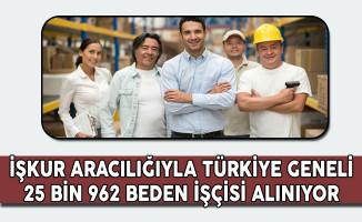 Türkiye Genelinde 25 Bin 962 Beden İşçisi Alınıyor