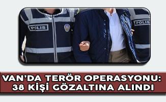 Van'da PKK Operasyonu Gerçekleştirildi: 38 Kişi Gözaltına Alındı