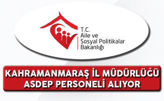 Aile ve Sosyal Politikalar Bakanlığı Kahramanmaraş İl Müdürlüğü ASDEP Alım İlanı