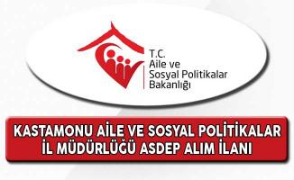 Aile ve Sosyal Politikalar Bakanlığı Kastamonu İl Müdürlüğü ASDEP Alım İlanı