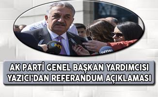 AK Parti Genel Başkan Yardımcısı Yazıcı'dan Referandum Açıklaması