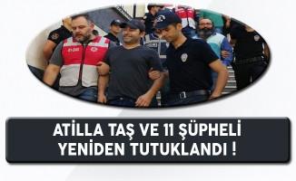 Atilla Taş'ın da Aralarında Bulunduğu 11 Kişi Yeniden Tutuklandı
