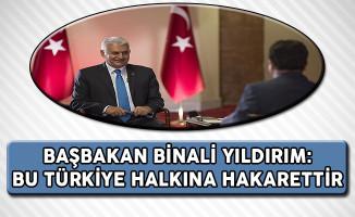 Başbakan Yıldırım: Bu Türkiye Halkına Hakarettir