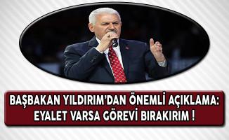 Başbakan Yıldırım'dan Flaş Açıklama: Eyalet Varsa Görevi Bırakırım !