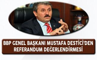 BBP Genel Başkanı Mustafa Destici'den Referandum Değerlendirmesi