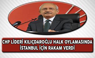 CHP Lideri Kılıçdaroğlu Halk Oylamasında İstanbul İçin Rakam Verdi