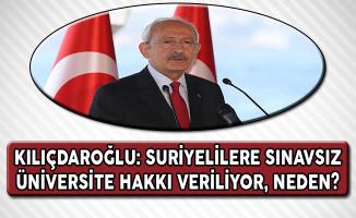 CHP Lideri Kılıçdaroğlu: Suriyeliye Sınavsız Üniversite Hakkı Veriliyor, Neden?
