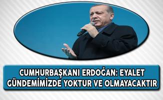 Cumhurbaşkanı Erdoğan: Eyalet Gündemimizde Yoktur ve Olmayacaktır