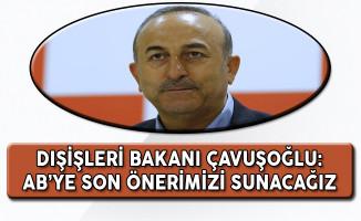 Dışişleri Bakanı Mevlüt Çavuşoğlu: AB'ye Son Önerimizi Sunacağız!