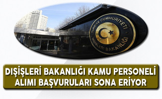 Dışişleri Bakanlığı Kamu Personeli Alımı Başvuruları Sona Eriyor