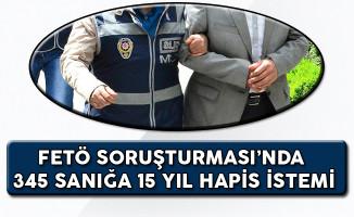 FETÖ Soruşturması Kapsamında 345 Sanığa 15 Yıl Hapis İstemi