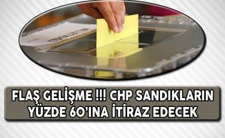 Flaş Gelişme !!! CHP, Sandıkların Yüzde 60'ına İtiraz Edecek!