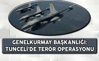Genelkurmay Başkanlığı: Tunceli Kırsalında Terör Operasyonu Gerçekleştirildi