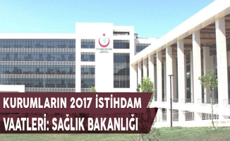 Kurumların 2017 İstihdam Vaatleri: Sağlık Bakanlığı