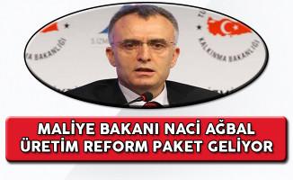 Maliye Bakanı Naci Ağbal: Üretim Reform Paketi Geliyor