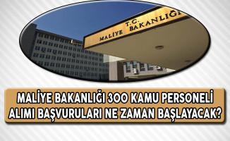 Maliye Bakanlığı 300 Kamu Personeli Alımı Başvuruları Ne Zaman Başlayacak?