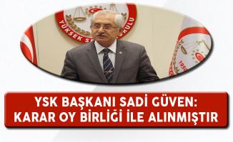 YSK Başkanı Güven: Karar Oy Birliği İle Alınmıştır